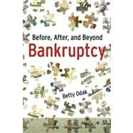 Before, after, and Beyond Bankruptcy : Tips on Savings and Using Financial Resources Carefully and Wisely by Odak, Betty, 9781414112299