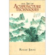 The Art of Acupuncture Techniques by Johns, Robert, 9781556432309