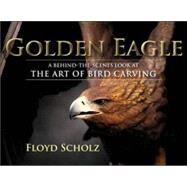 The Golden Eagle A...,Scholz, Floyd,9780811702324
