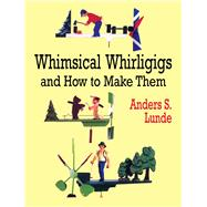 Whimsical Whirligigs and How...,Lunde, Anders S.,9780486412337