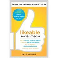 Likeable Social Media: How to Delight Your Customers, Create an Irresistible Brand, and Be Generally Amazing on Facebook (& Other Social Networks) by Kerpen, Dave, 9780071762342