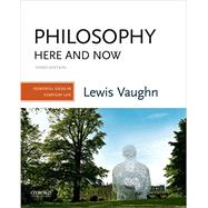 Philosophy Here and Now...,Vaughn, Lewis,9780190852344