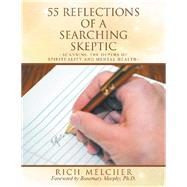 55 Reflections of a Searching Skeptic by Melcher, Rich; Murphy, Rosemary, Ph.d., 9781728312347