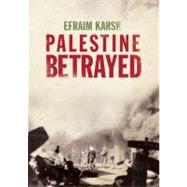 Palestine Betrayed,Efraim Karsh,9780300172348
