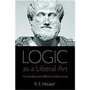Logic As a Liberal Art,Houser, R. E.,9780813232348