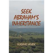Seek Abraham's Inheritance by Hrubik, Vladimir, 9781458222350