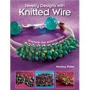 Jewelry Designs with Knitted Wire Explore the possibilities by Patel, Nealay, 9781627002356