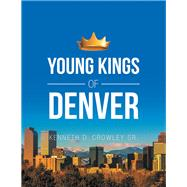 Young Kings of Denver by Crowley, Kenneth D., Sr., 9781796012361