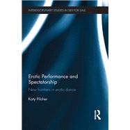 Erotic Performance and Spectatorship: New Frontiers in Erotic Dance by Pilcher; Katy, 9781138932364