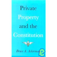 Private Property and the...,Bruce Ackerman,9780300022377