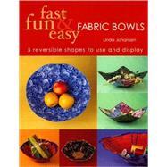 Fast, Fun & Easy Fabric Bowls...,Johansen, Linda,9781571202390
