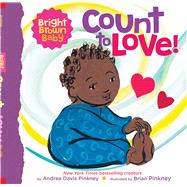 Count to LOVE! (A Bright Brown Baby Board Book) by Pinkney, Andrea; Pinkney, Brian, 9781338672398