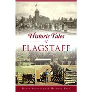 Historic Tales of Flagstaff by Schindler, Kevin; Kitt, Michael, 9781467142410