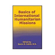 Basics of International Humanitarian Mission by Cahill, Kevin M., 9780823222421