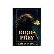 Birds of Prey by Scholz, Floyd, 9780811702423