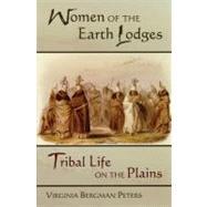 Women of the Earth Lodges by Peters, Virginia Bergman, 9780806132433