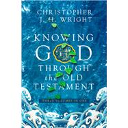 Knowing God Through the Old Testament by Wright, Christopher J. H., 9780830852437