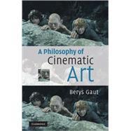 A Philosophy of Cinematic Art by Berys Gaut, 9780521822442