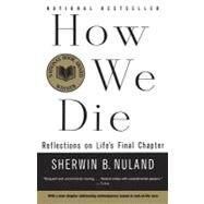 How We Die Reflections of Life's Final Chapter, New Edition by NULAND, SHERWIN B., 9780679742449