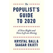 The Populist's Guide to 2020: A New Right and New Left are Rising by Ball, Krystal, 9781947492455