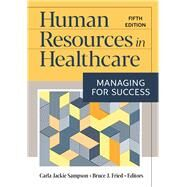 Human Resources in Healthcare: Managing for Success by Sampson PhD, Carla Jackie; Fried PhD, Bruce J., 9781640552456