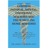A Layman's Guide to Common Physical, Mental, Emotional Maladies and Their Healing Home Remedies by Somera, Angel V., M.d., 9781796092479
