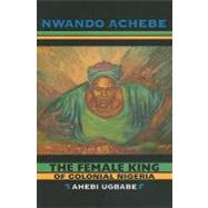 The Female King of Colonial...,Achebe, Nwando,9780253222480