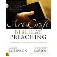 Art and Craft of Biblical Preaching : A Comprehensive Resource for Today's Communicators by Haddon Robinson and Craig Brian Larson, General Editors, 9780310252481