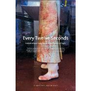 Every Twelve Seconds :...,Timothy Pachirat,9780300192483