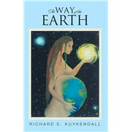 The Way of the Earth by Kuykendall, Richard E., 9781490792484