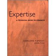 Expertise A Technical Guide to Ceramics by Toki, John; Speight, Charlotte, 9780072942491
