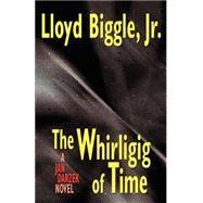 The Whirligig of Time: A Jan Darzek Novel by Biggle, Lloyd, Jr., 9781587152498