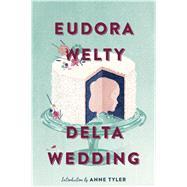 Delta Wedding by Welty, Eudora; Tyler, Anne, 9780358212522