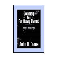 Journey to a Far Away Planet : A Diary of Discovery by Crane, John R., 9780738832524