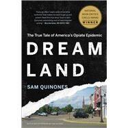 Dreamland The True Tale of America's Opiate Epidemic by Quinones, Sam, 9781620402528
