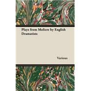 Plays from Moliere by English Dramatists by Various, 9781408632529