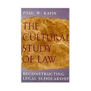 The Cultural Study of Law: Reconstructing Legal Scholarship by Kahn, Paul W., 9780226422541