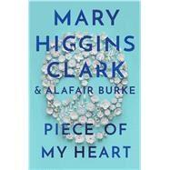 Piece of My Heart by Clark, Mary Higgins; Burke, Alafair, 9781982132545
