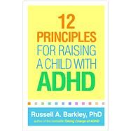 12 Principles for Raising a Child With ADHD by Barkley, Russell A., 9781462542550