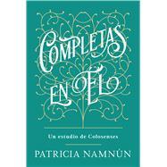 Completas en él / Complete In Him by Namnún, Patricia, 9781535962551