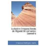 La Ilustre Fregona: Novela De Miguel De Cervantes Saavedra by Marn, Francisco Rodrguez, 9781110682553