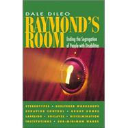 Raymond's Room : Ending the Segregation of People with Disabilities by Dileo, Dale, 9781883302559