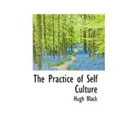 The Practice of Self Culture by Black, Hugh, 9781110892570