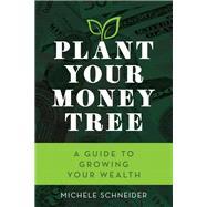 Plant Your Money Tree by Schneider, Michele, 9781538122570
