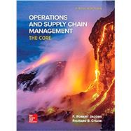 Operations and Supply Chain Management: The Core by Jacobs, F. Robert, 9781307512571