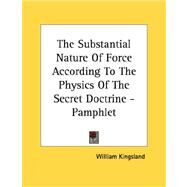 The Substantial Nature of Force According to the Physics of the Secret Doctrine by Kingsland, William, 9781430402596