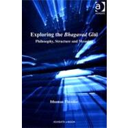 Exploring the Bhagavad Gita : Philosophy, Structure, and Meaning by Theodor, Ithamar, 9781409402602