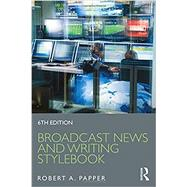 Broadcast News and Writing Stylebook by Papper; Robert A., 9781138682610
