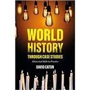 World History Through Case...,Eaton, Dave,9781350042612