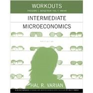 Workouts in Intermediate Microeconomics for Intermediate Microeconomics and Intermediate Microeconomics with Calculus, Ninth Edition by Varian, Hal R.; Bergstrom, Theodore C., 9780393922615